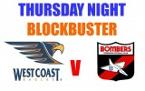 THURSDAY NIGHT BLOCKBUSTER WEST COAST v ESSENDON